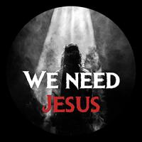 We need Jesus