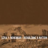 Ezra & Nehemiah - Rebuilding a Nation