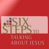 Six Steps to talking about Jesus